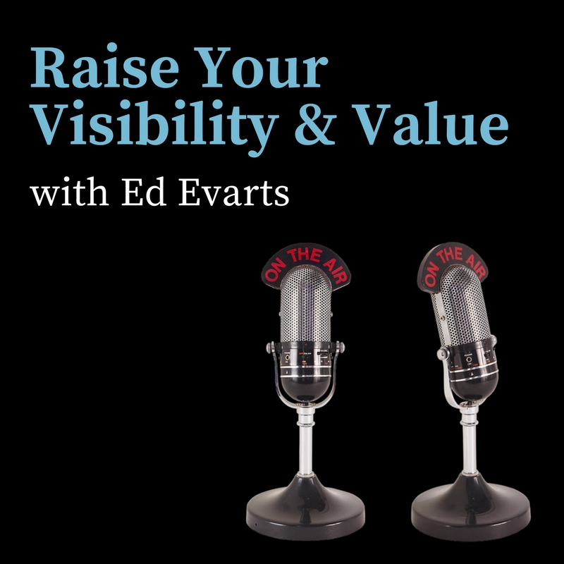 Ed Evarts - Raise Your Visibility & Value